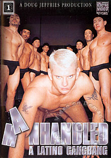 Manhandled -  A Latino Gangbang