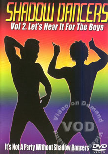 Shadow Dancers Vol 2. - Let's Hear It For The Boys Box Cover