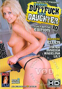I Wanna Buttfuck Your Daughter 10 - Cum Farting Edition Box Cover