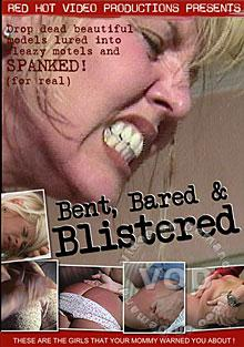 Bent, Bared, And Blistered